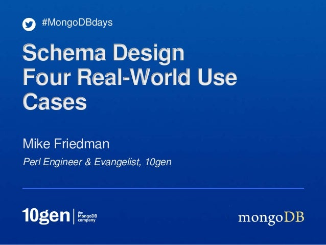 Perl Engineer & Evangelist, 10gen Mike Friedman #MongoDBdays Schema Design Four Real-World Use Cases