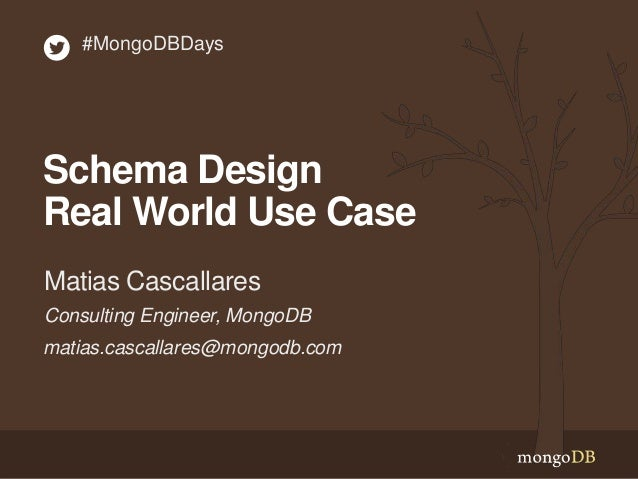 #MongoDBDays  Schema Design Real World Use Case Matias Cascallares Consulting Engineer, MongoDB matias.cascallares@mongodb...