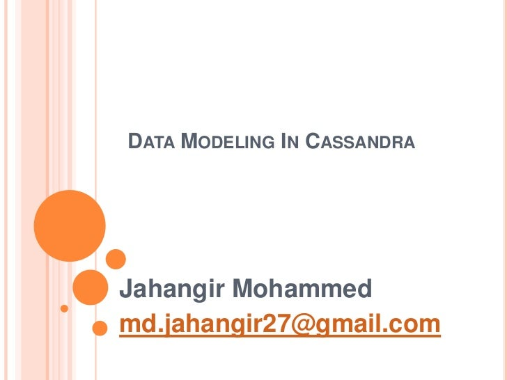 Data Modeling In Cassandra<br />Jahangir Mohammed<br />md.jahangir27@gmail.com<br />
