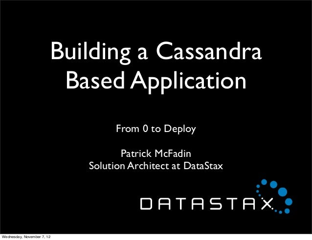 Building a Cassandra                         Based Application                                  From 0 to Deploy          ...