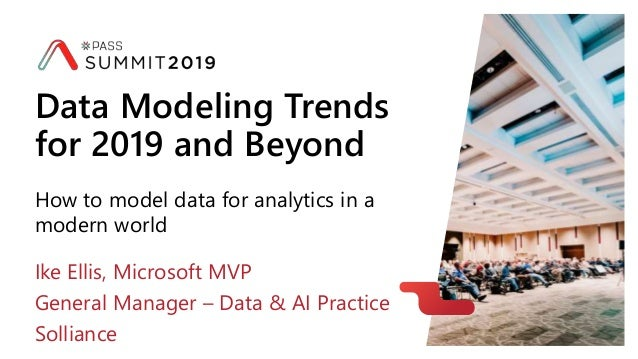 How to model data for analytics in a modern world Data Modeling Trends for 2019 and Beyond Ike Ellis, Microsoft MVP Genera...