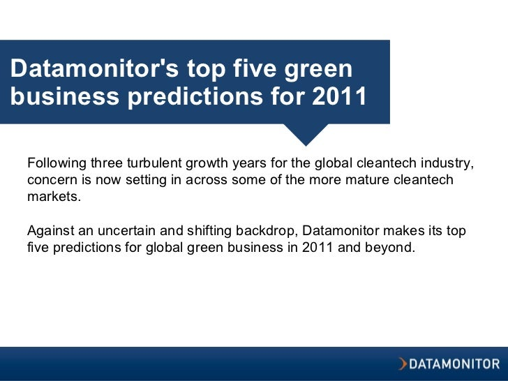 Datamonitor's top five green business predictions for 2011 Following three turbulent growth years for the global cleantech...