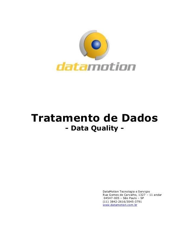 Tratamento de Dados- Data Quality -DataMotion Tecnologia e ServiçosRua Gomes de Carvalho, 1327 – 11 andar04547-005 – São P...