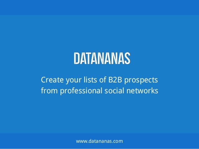 Create your lists of B2B prospects from professional social networks www.datananas.com