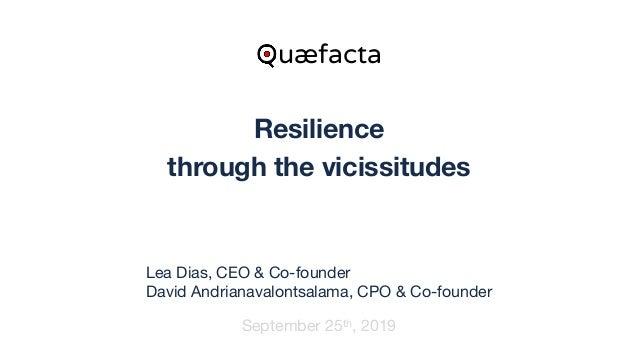 Resilience through the vicissitudes September 25th, 2019 Quæfacta Lea Dias, CEO & Co-founder  David Andrianavalontsalama, ...
