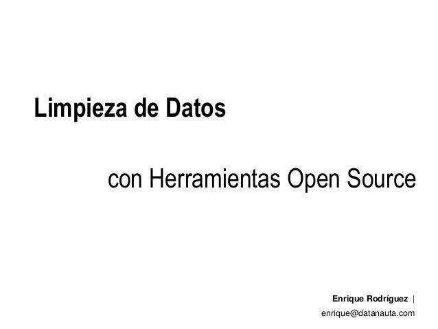 Limpieza de Datos Enrique Rodríguez   enrique@datanauta.com con Herramientas Open Source