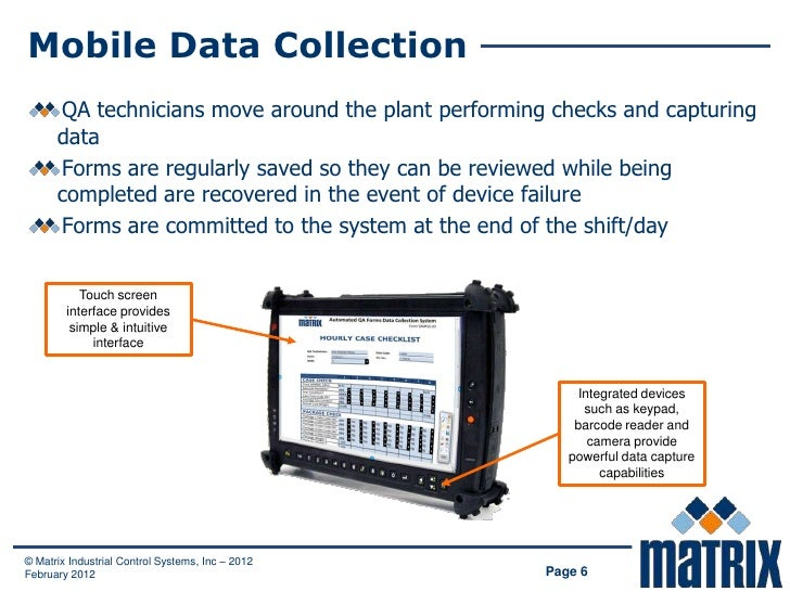 Mobile Data Collection      QA technicians move around the plant performing checks and capturing      data      Forms are ...