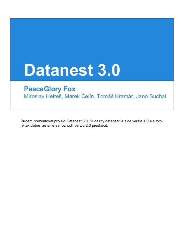 Datanest 3.0 PeaceGlory Fox Miroslav Hetteš, Marek Čelín, Tomáš Kramár, Jano Suchal Budem prezentovat projekt Datanest 3.0...