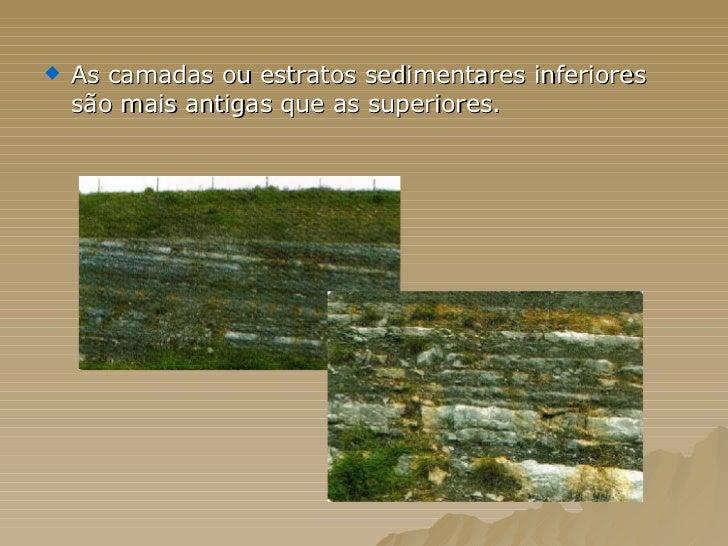 <ul><li>As camadas ou estratos sedimentares inferiores são mais antigas que as superiores.  </li></ul>