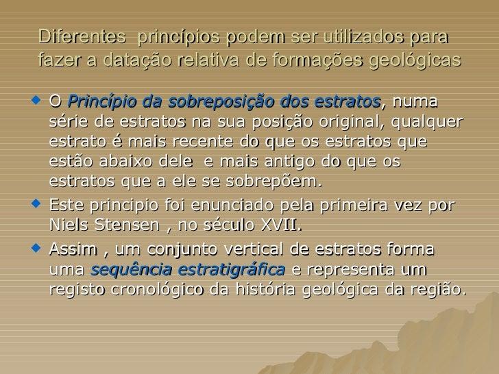 Diferentes  princípios podem ser utilizados para fazer a datação relativa de formações geológicas <ul><li>O   Princípio da...