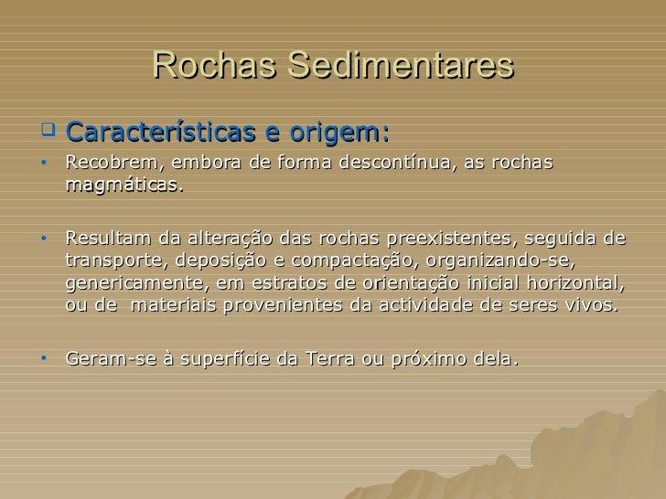 Rochas Sedimentares <ul><li>Características e origem:  </li></ul><ul><li>Recobrem, embora de forma descontínua, as rochas ...