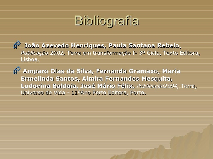 Bibliografia <ul><li>   João Azevedo Henriques, Paula Santana Rebelo ,   Publicação   2002,  Terra em transformação I- 3º...