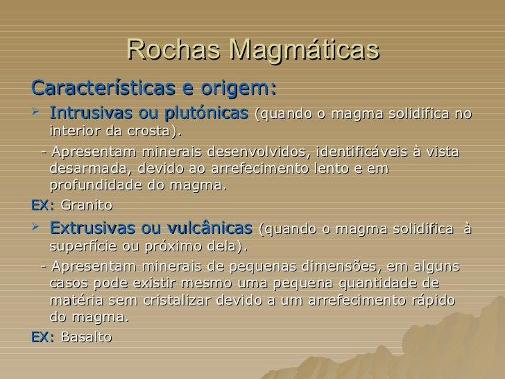 Rochas Magmáticas <ul><li>Características e origem:  </li></ul><ul><li>Intrusivas ou plutónicas   (quando o magma solidifi...