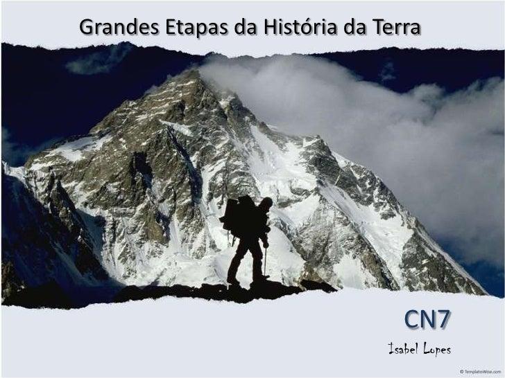 Grandes Etapas da História da Terra<br />CN7<br />Isabel Lopes<br />