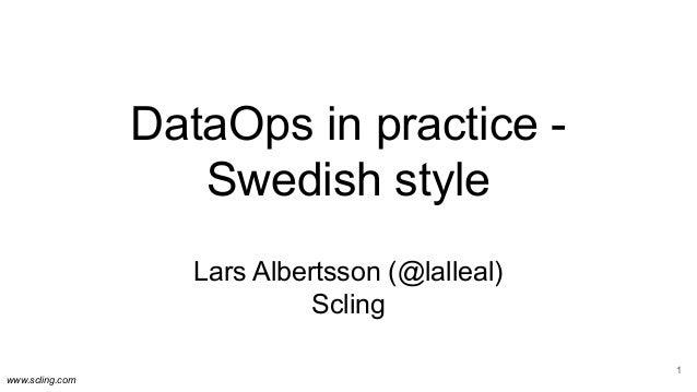 www.scling.com DataOps in practice - Swedish style Lars Albertsson (@lalleal) Scling 1