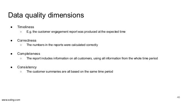www.scling.com Data quality dimensions ● Timeliness ○ E.g. the customer engagement report was produced at the expected tim...