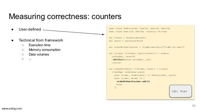 www.scling.com Measuring correctness: counters ● User-defined ● Technical from framework ○ Execution time ○ Memory consump...