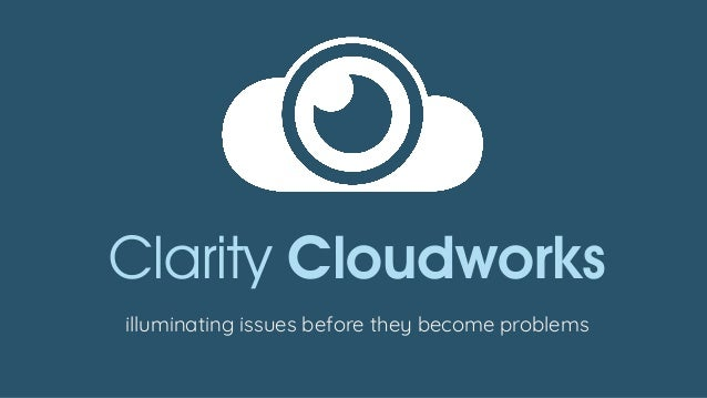 Clarity Cloudworks illuminating issues before they become problems
