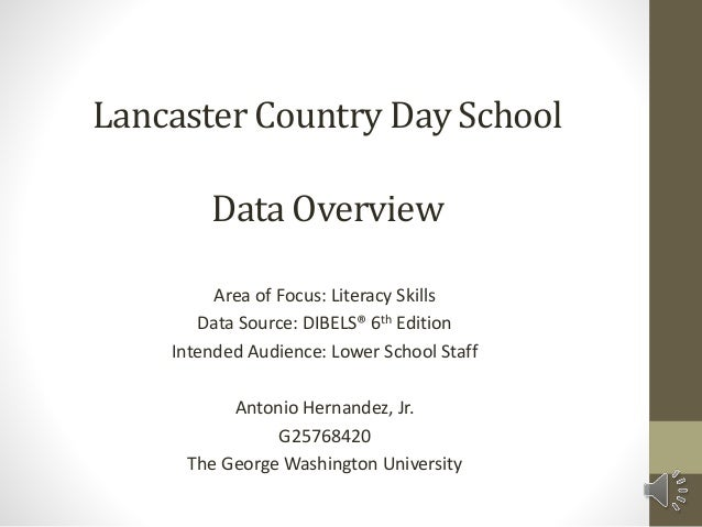 Lancaster Country Day School Data Overview Area of Focus: Literacy Skills Data Source: DIBELS® 6th Edition Intended Audien...