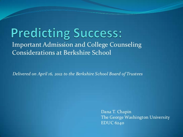 Important Admission and College CounselingConsiderations at Berkshire SchoolDelivered on April 16, 2012 to the Berkshire S...