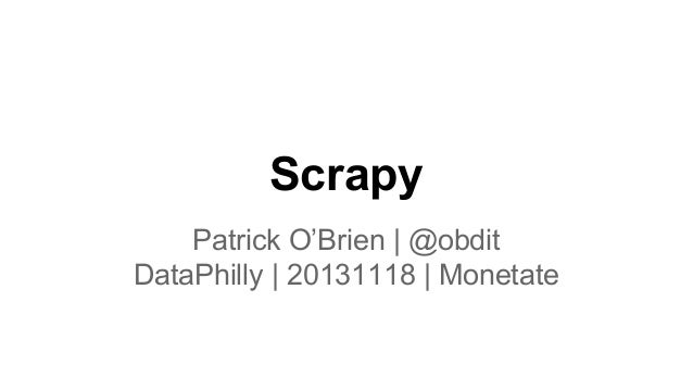 Scrapy Patrick O'Brien | @obdit DataPhilly | 20131118 | Monetate