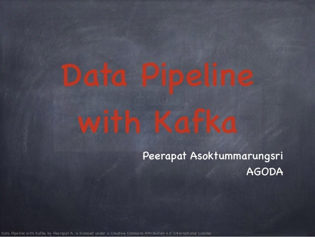 Data Pipeline with Kafka by Peerapat A. is licensed under a Creative Commons Attribution 4.0 International License. Data P...