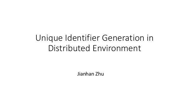 Unique Identifier Generation in Distributed Environment Jianhan Zhu