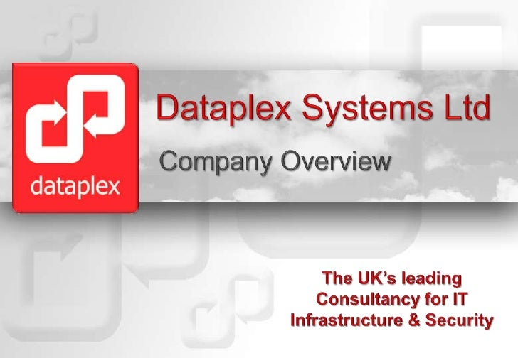 Dataplex Systems Ltd<br />Company Overview<br />The UK's leading Consultancy for IT Infrastructure & Security<br />