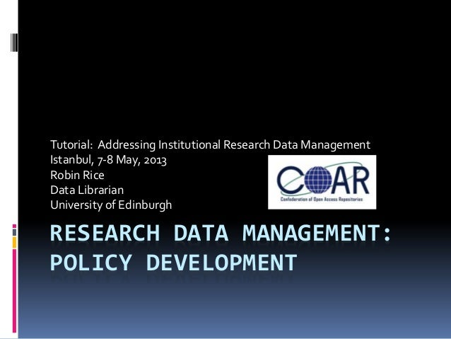 RESEARCH DATA MANAGEMENT:POLICY DEVELOPMENTTutorial: Addressing Institutional Research Data ManagementIstanbul, 7-8 May, 2...