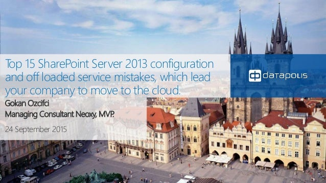24 September 2015 Top 15 SharePoint Server 2013 configuration and off loaded service mistakes, which lead your company to ...