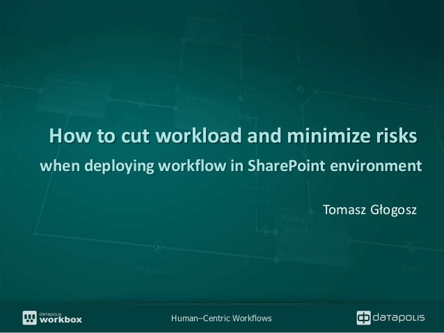 How to cut workload and minimize riskswhen deploying workflow in SharePoint environment                                   ...
