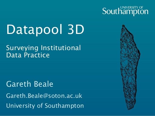 Datapool 3DSurveying InstitutionalData PracticeGareth BealeGareth.Beale@soton.ac.ukUniversity of Southampton