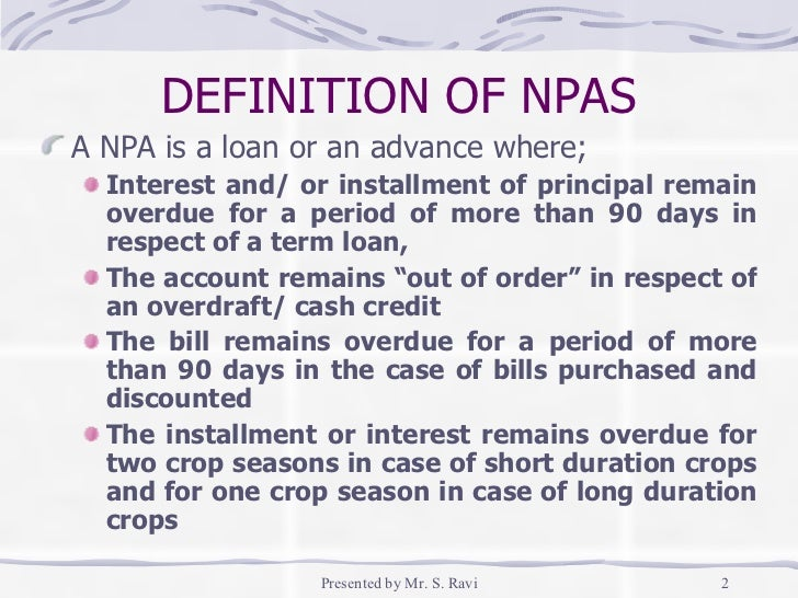 npa finance Npa resolution agency : banks are required to classify non-performing assets further categories based on the period for which the asset has remained non-performing.