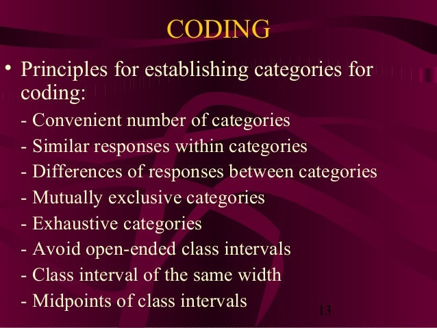 13 CODING • Principles for establishing categories for coding: - Convenient number of categories - Similar responses withi...