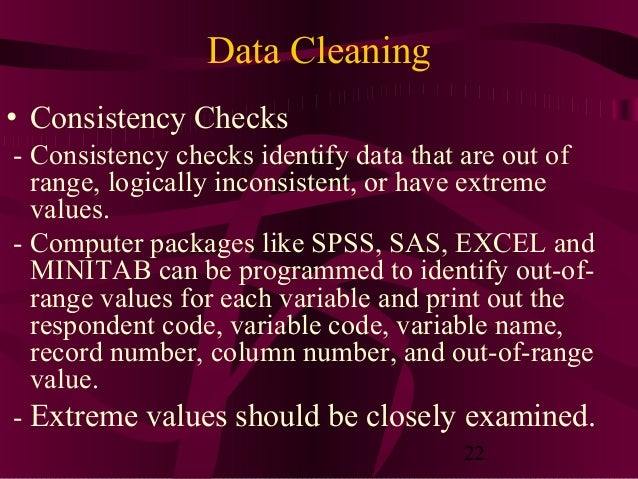 22 Data Cleaning • Consistency Checks - Consistency checks identify data that are out of range, logically inconsistent, or...