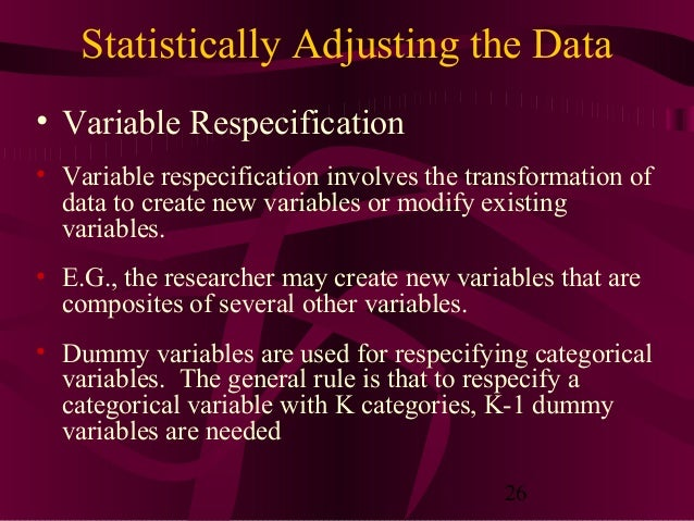 26 Statistically Adjusting the Data • Variable Respecification • Variable respecification involves the transformation of d...