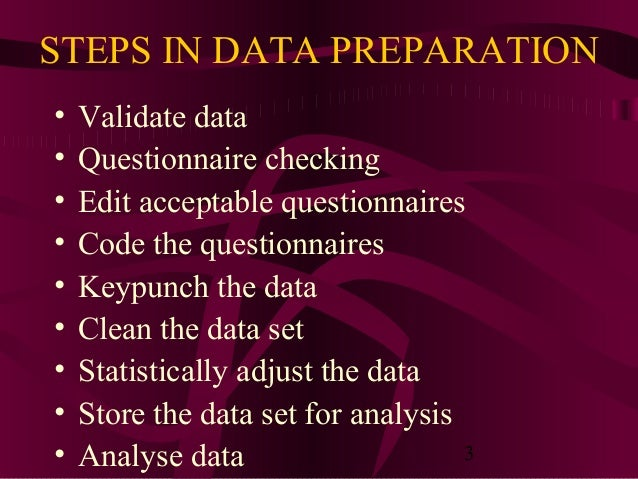 steps involved in the data preparation Data preparation is the process of collecting, cleaning, and consolidating  data  preparation is most often used when:  backflow of cleaned data – finally, steps  must also be taken for the clean data to replace the original dirty data sources.
