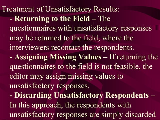 9 Treatment of Unsatisfactory Results: - Returning to the Field – The questionnaires with unsatisfactory responses may be ...
