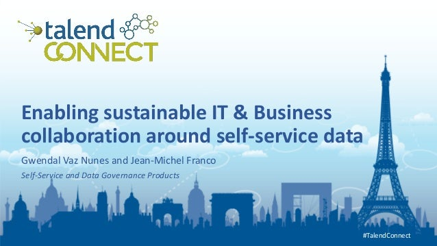 #TalendConnect #TalendConnect Enabling sustainable IT & Business collaboration around self-service data Gwendal Vaz Nunes ...