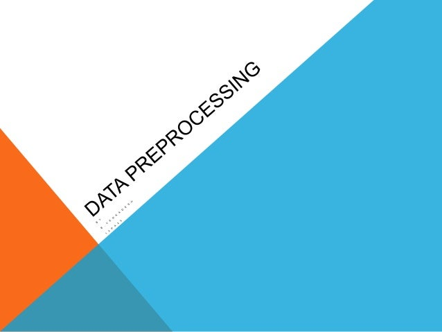 WHY DATA PREPROCESSING? Data in the real world is dirty   incomplete: missing attribute values, lack of certain attribute...