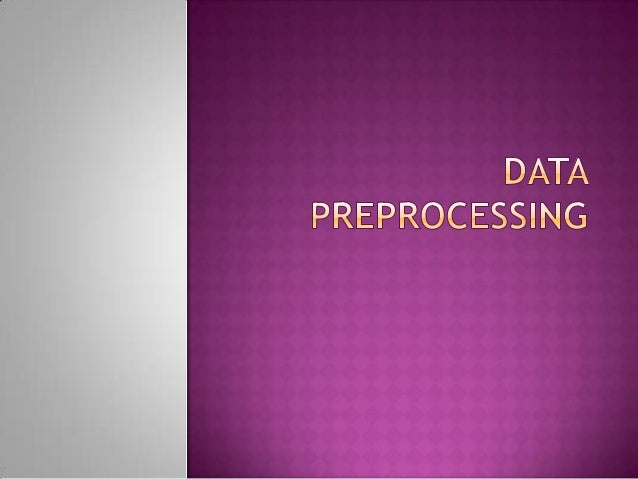   Why preprocess the data?    Descriptive data summarization    Data cleaning    Data integration and transformation  ...