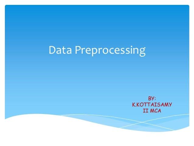 Data Preprocessing  BY: K.KOTTAISAMY II MCA