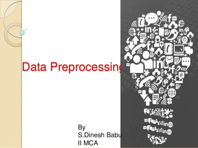 Data Preprocessing By S.Dinesh Babu II MCA