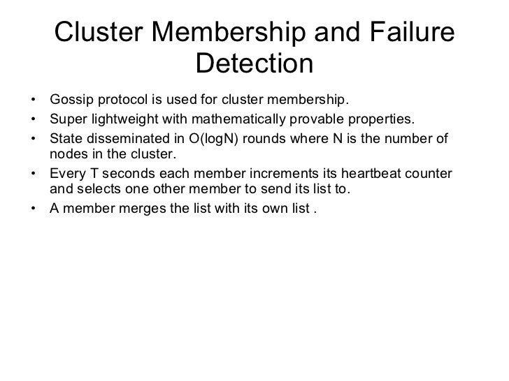 Cluster Membership and Failure Detection <ul><li>Gossip protocol is used for cluster membership. </li></ul><ul><li>Super l...
