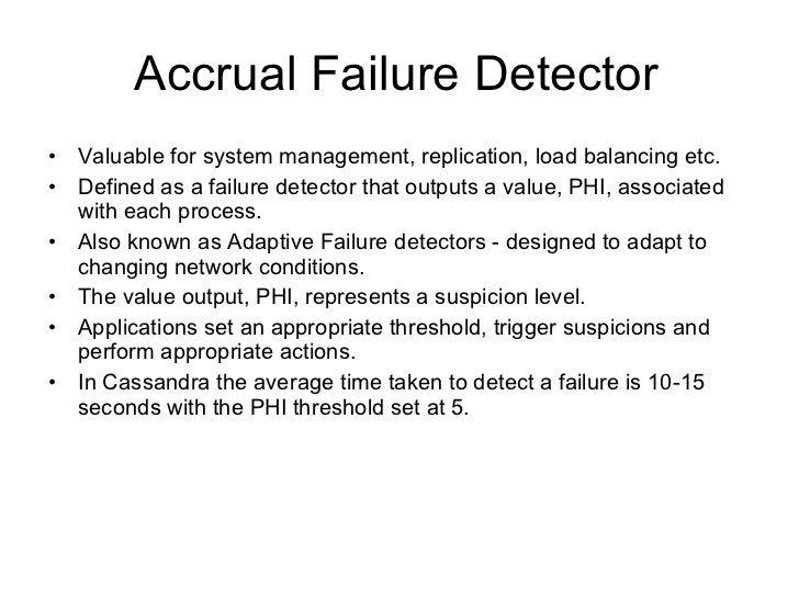 Accrual Failure Detector <ul><li>Valuable for system management, replication, load balancing etc. </li></ul><ul><li>Define...