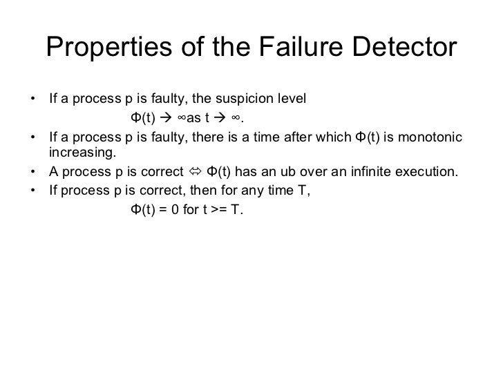 Properties of the Failure Detector <ul><li>If a process p is faulty, the suspicion level  </li></ul><ul><li>Φ (t)     ∞ a...