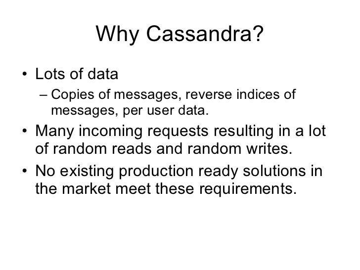 Why Cassandra? <ul><li>Lots of data </li></ul><ul><ul><li>Copies of messages, reverse indices of messages, per user data. ...