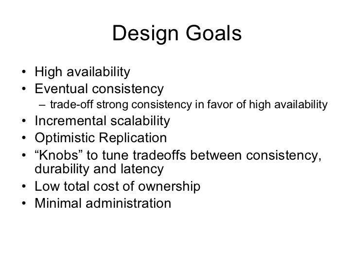 Design Goals <ul><li>High availability </li></ul><ul><li>Eventual consistency </li></ul><ul><ul><li>trade-off strong consi...