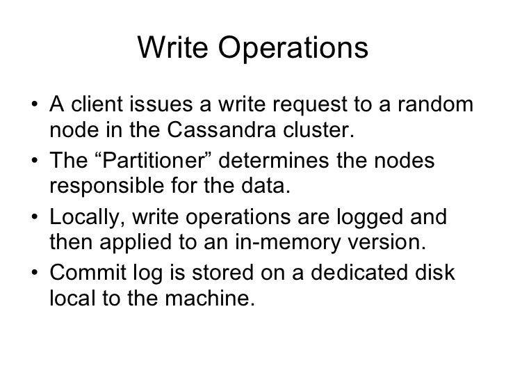 Write Operations <ul><li>A client issues a write request to a random node in the Cassandra cluster. </li></ul><ul><li>The ...