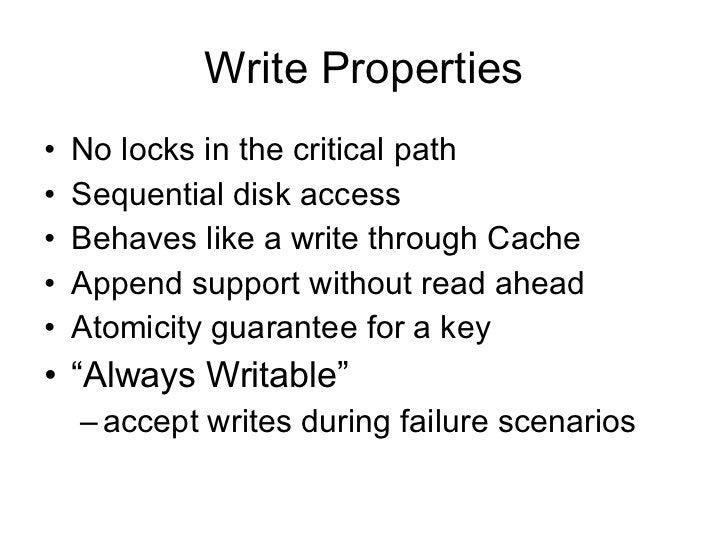 Write Properties <ul><li>No locks in the critical path </li></ul><ul><li>Sequential disk access </li></ul><ul><li>Behaves ...